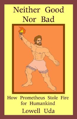 Neither Good Nor Bad: How Prometheus Stole Fire for Humankind