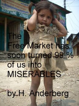 The Free Market Has Soon Turned 99 % Of Us Into Miserables