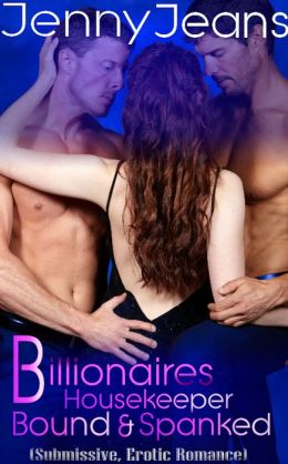 Billionaires Housekeeper Bound & Spanked Part One (Submissive, Erotic Romance)