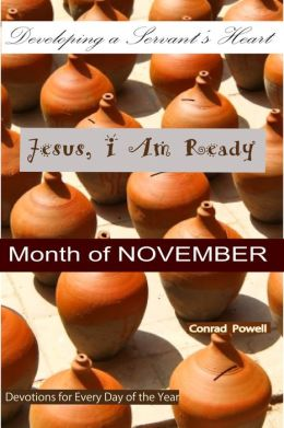 Jesus, I Am Ready: Developing a Servant's Heart - Month of November (Devotions for Every Day of the Year).