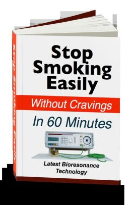 Stop Smoking Easily Without Cravings In 60 Minutes: Latest Bioresonance Technology!