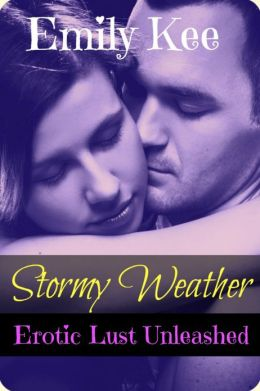 Stormy Weather: Erotic Lust Unleashed