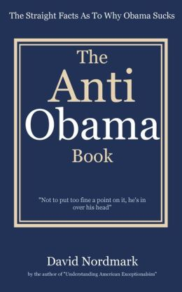 The Anti Obama Book: The Straight Facts As To Why Obama Sucks
