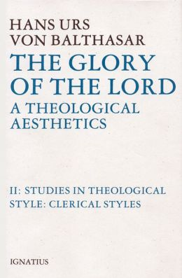 The Glory of the Lord: A Theological Aesthetics: Vol. 2: Studies in Theological Style: Clerical Styles