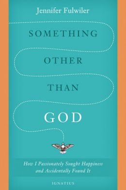 Something Other Than God: How I Passionately Sought Happiness and Accidently Found It
