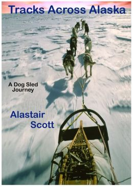 Tracks Across Alaska: A Dog Sled Journey