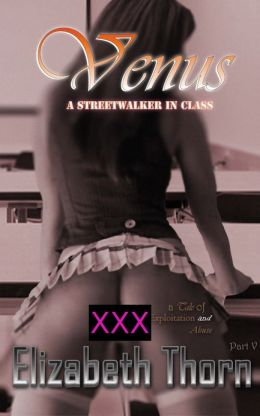 Venus A Streetwalker In Class (A Tale of Exploitation and Abuse Part Five)