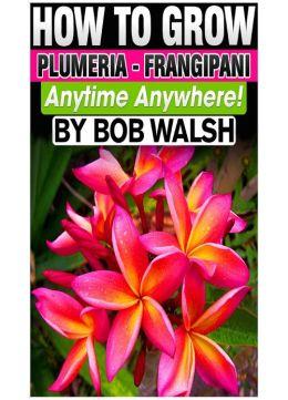How To Grow Plumeria - Frangipani Anytime Anywhere!