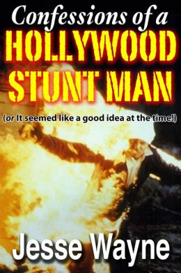 Confessions of a Hollywood Stunt Man (or It seemed like a good idea at the time!)
