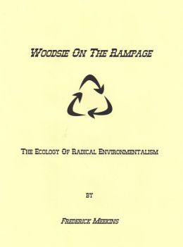 Woodsy On The Rampage: The Ecology Of Radical Environmentalism