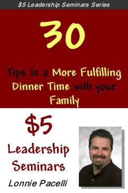 Straight Talk Leadership Seminars: 30 Tips to a More Fulfilling Dinner Time with your Family