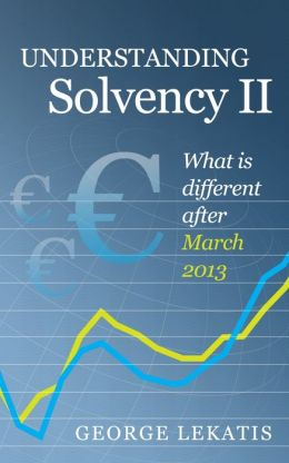Understanding Solvency II, What is different after March 2013