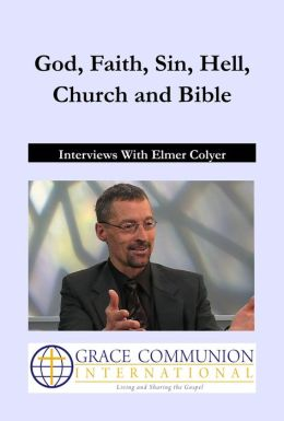 God, Faith, Sin, Hell, Church and Bible: Interviews With Elmer Colyer