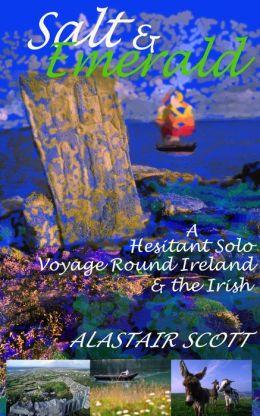 Salt and Emerald: a hesitant solo voyage round Ireland and the Irish
