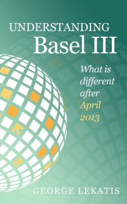 Understanding Basel III, What is different after April 2013
