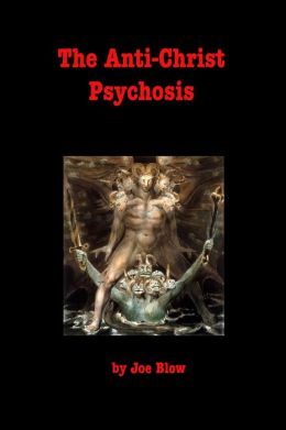 The Anti-Christ Psychosis