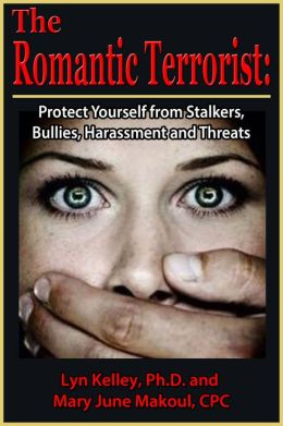 The Romantic Terrorist: Protect Yourself from Stalkers, Bullies, Harassment and Threats