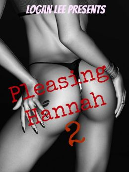 Pleasing Hannah (Part 2)