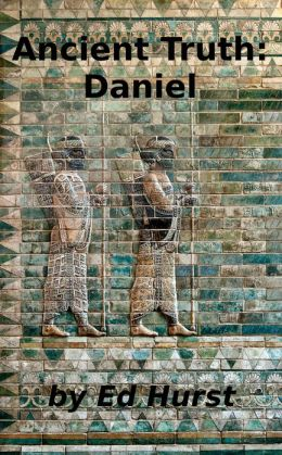 Ancient Truth: Daniel