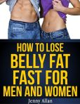 Book Cover Image. Title: How To Lose Belly Fat Fast For Men and Women, Author: Jenny Allan