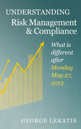 Understanding Risk Management and Compliance, What is different after Monday, May 27, 2013