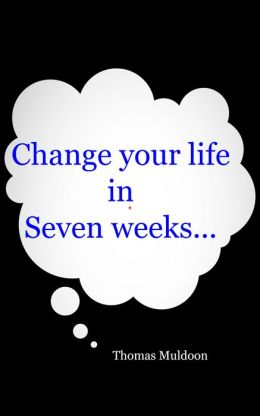 Change your life in Seven Weeks