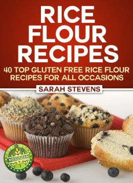Rice Flour Recipes: 40 Gluten Free Rice Flour Recipes For All Occasions