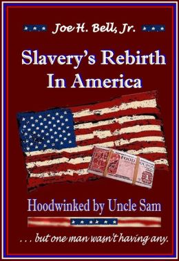 Slavery's Rebirth In America ... Hoodwinked By Uncle Sam