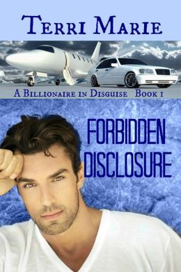 Forbidden Disclosure, A Billionaire in Disguise Series, Book 1
