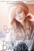 Book Cover Image. Title: Dying to Forget, Book 1 of The Station Series, Author: Trish Marie Dawson