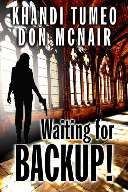 Waiting for Backup! by Khandi Tumeo and Don McNair