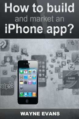How To Build And Market An IPhone App