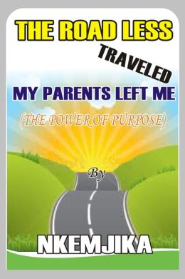The Road Less Traveled My Parents Left Me (The Power Of Purpose)
