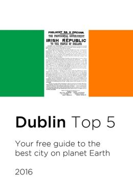 Top 5 Dublin: Tourism Ebook Guide