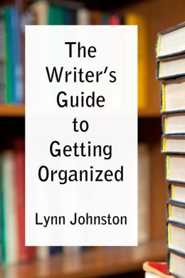 The Writer's Guide to Getting Organized: Take Control of Your Creative Life 10 Minutes at a Time