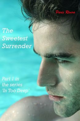 The Sweetest Surrender: Part 1 in the series 'In Too Deep'