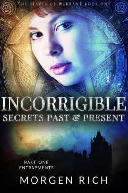 Incorrigible: Secrets Past & Present - Part One / Entrapments (Staves of Warrant)