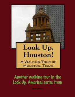 Look Up, Houston! A Walking Tour of Houston, Texas