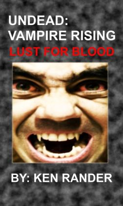 Undead: Vampire Rising (Lust for Blood)(Horror)(Vampire)(New Adult)(Coming of Age)