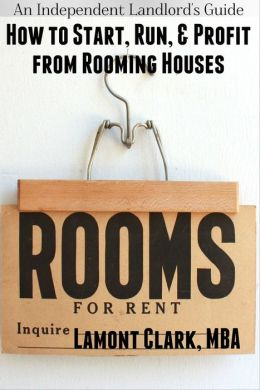 An Independent Landlord's Guide: How to Start, Run, and Profit from Rooming Houses