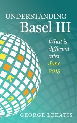 Understanding Basel III, What is different after June 2013