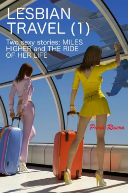 Lesbian Travel (1): Two sexy stories (MILES HIGHER and THE RIDE OF HER LIFE)