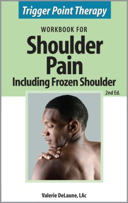 Trigger Point Therapy Workbook for Shoulder Pain including Frozen Shoulder (2nd Ed)