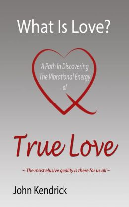 What is Love? A Path In Discovering The Vibrational Energy of True Love