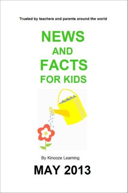 News And Facts For Kids, May 2013 Issue