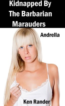 Kidnapped by the Barbarian Marauders: Andrella (Captured by the Barbarians)
