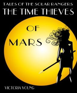 Tales of the Solar Rangers: The Time Thieves of Mars