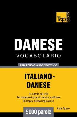 Vocabolario Italiano-Danese per studio autodidattico: 5000 parole