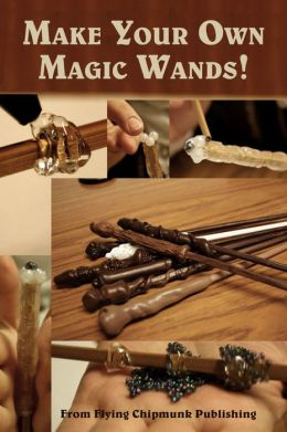 Terry Kepner's Make Your Own Magic Wands
