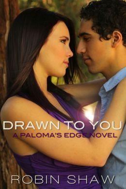 Drawn To You (Paloma's Edge, Book 1)